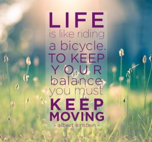 life-is-like-riding-a-bicycle-in-order-to-keep-your-balance-you-must-keep-moving-74